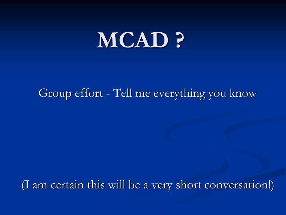 MCAD Group effort - Tell me everything you know