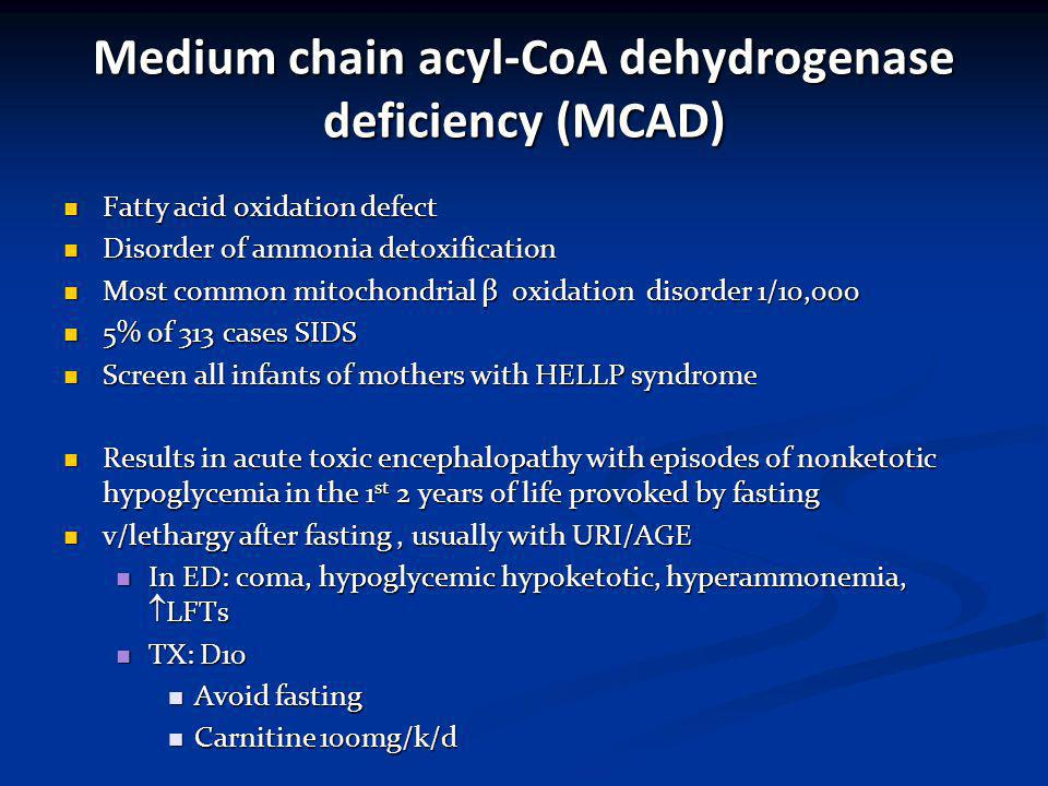 Medium chain acyl-CoA dehydrogenase deficiency (MCAD)