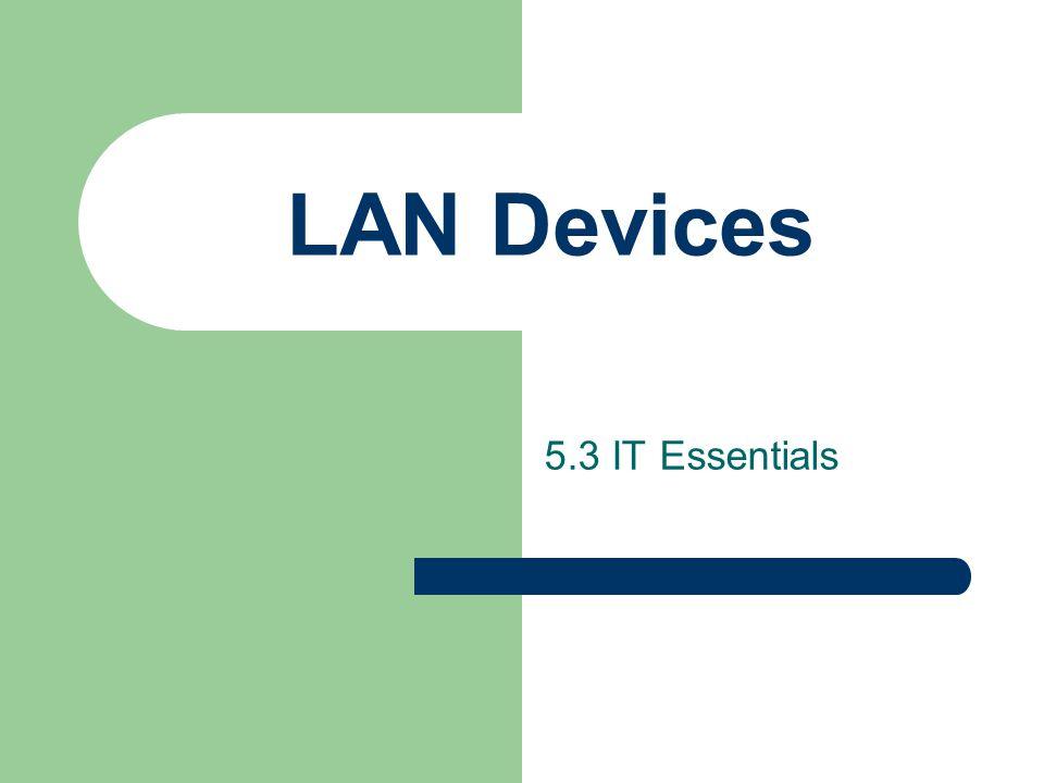 LAN Devices 5.3 IT Essentials