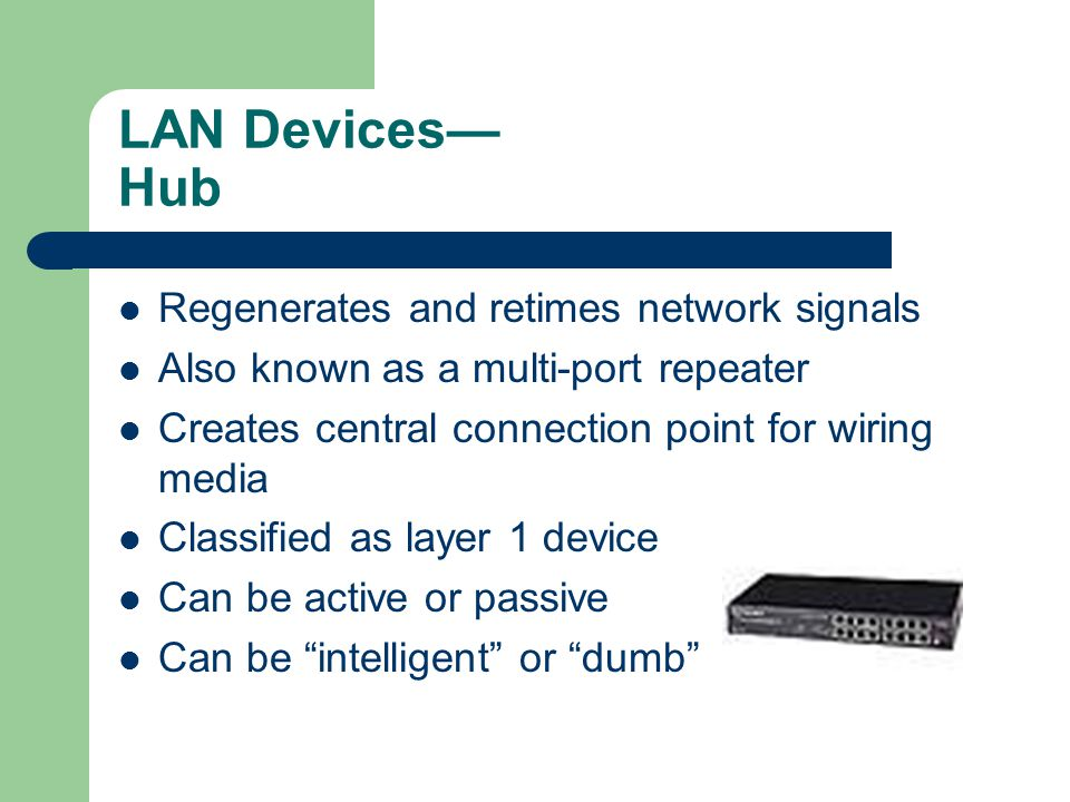 LAN Devices— Hub Regenerates and retimes network signals