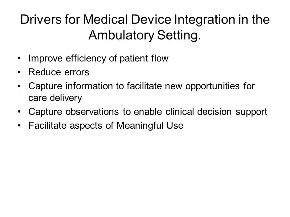 Drivers for Medical Device Integration in the Ambulatory Setting.