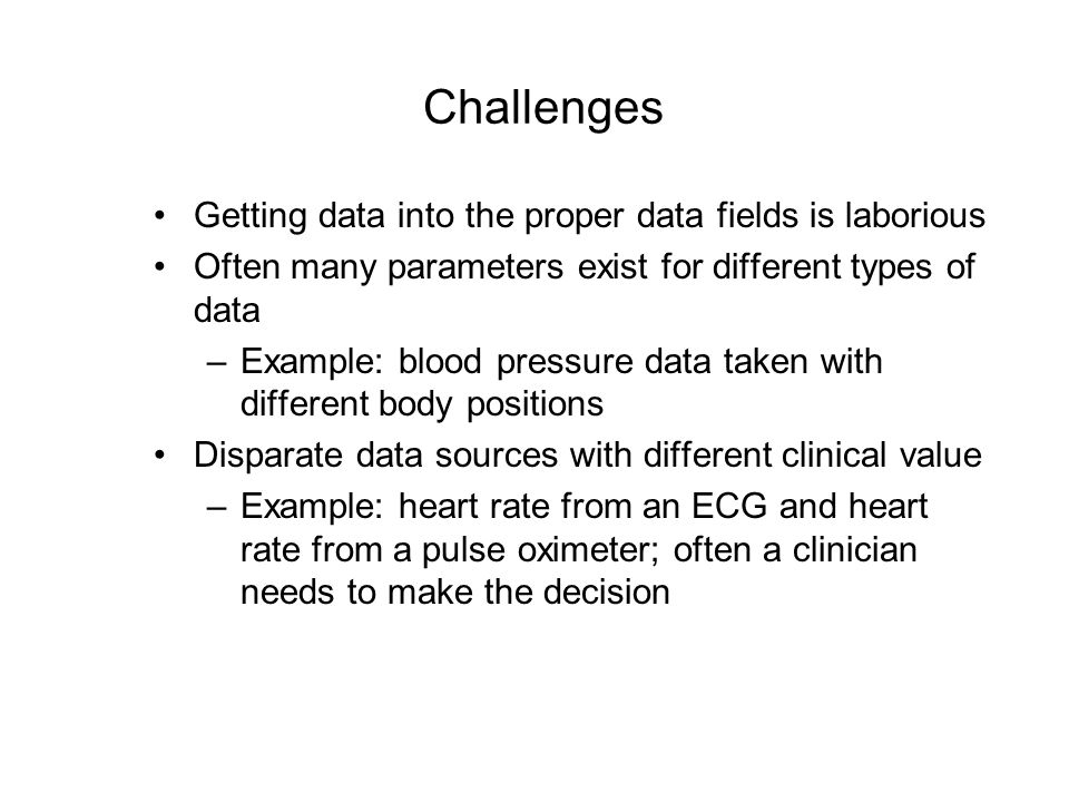 Challenges Getting data into the proper data fields is laborious
