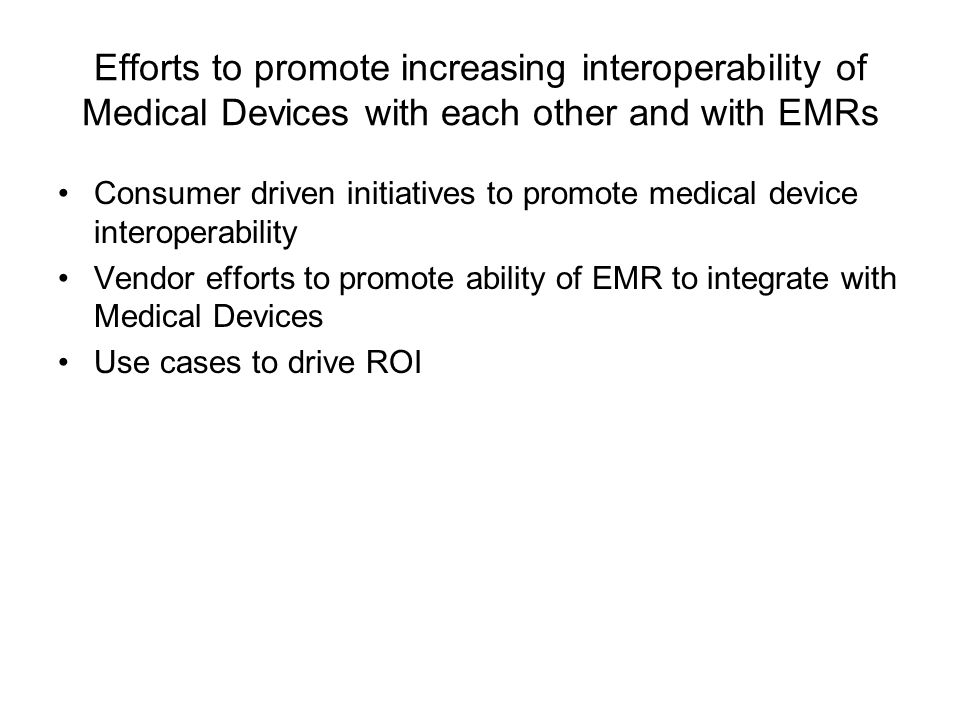 Efforts to promote increasing interoperability of Medical Devices with each other and with EMRs