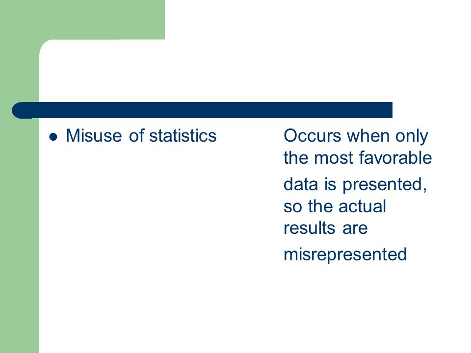 Misuse of statistics Occurs when only the most favorable