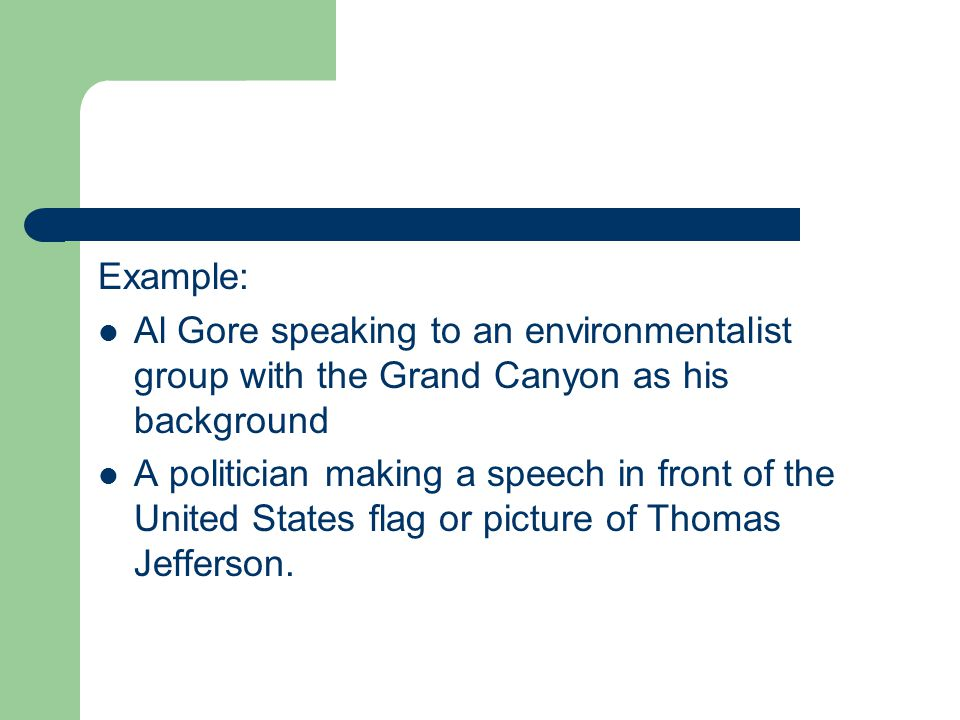 Example: Al Gore speaking to an environmentalist group with the Grand Canyon as his background.