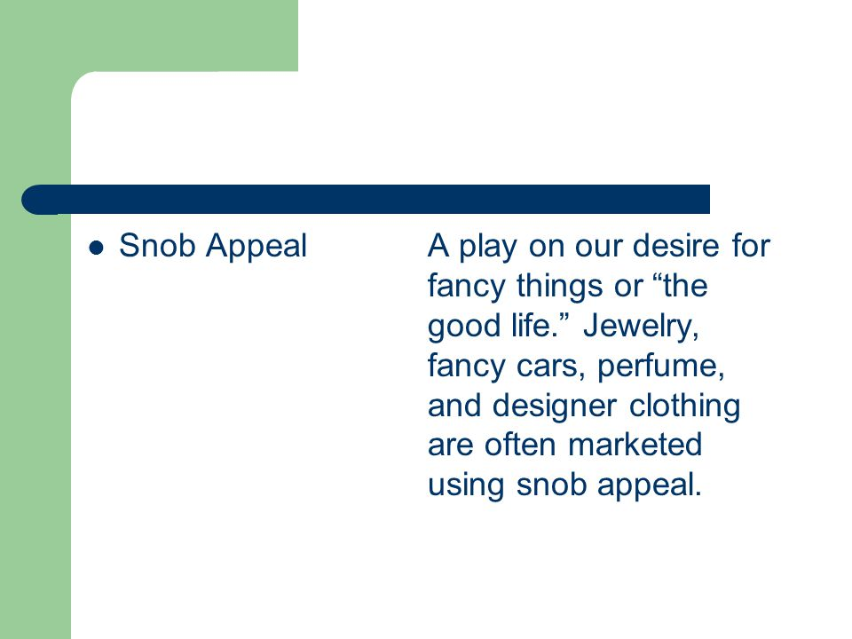Snob Appeal. A play on our desire for. fancy things or the. good life