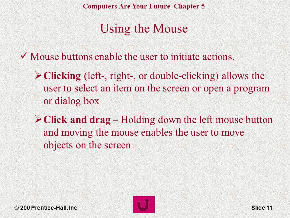 Using the Mouse Mouse buttons enable the user to initiate actions.