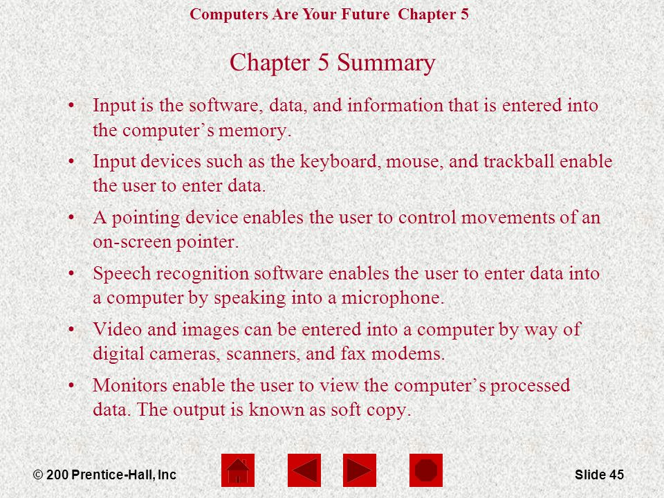Chapter 5 Summary Input is the software, data, and information that is entered into the computer's memory.