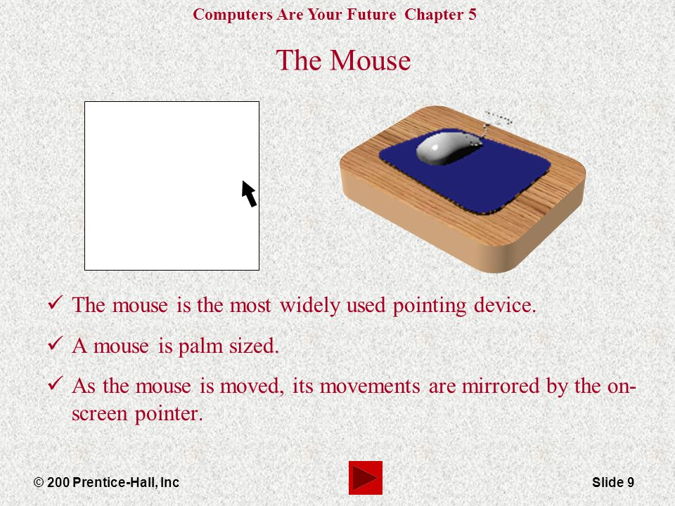 The Mouse The mouse is the most widely used pointing device.