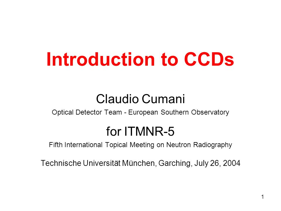Introduction to CCDs Claudio Cumani for ITMNR-5