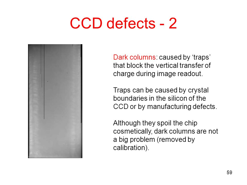 CCD defects - 2 Dark columns: caused by 'traps' that block the vertical transfer of charge during image readout.