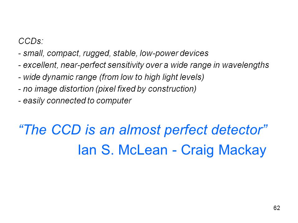 The CCD is an almost perfect detector Ian S. McLean - Craig Mackay
