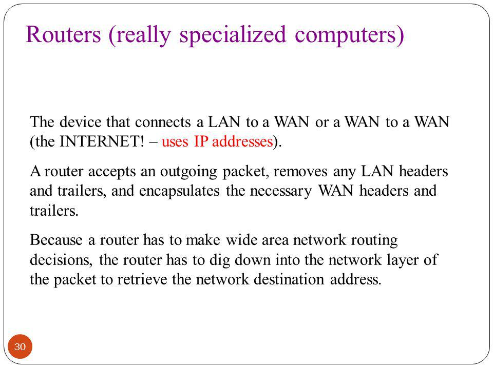 Routers (really specialized computers)