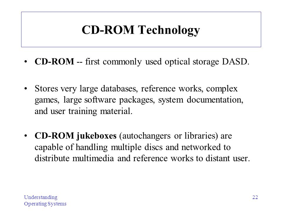 CD-ROM Technology CD-ROM -- first commonly used optical storage DASD.