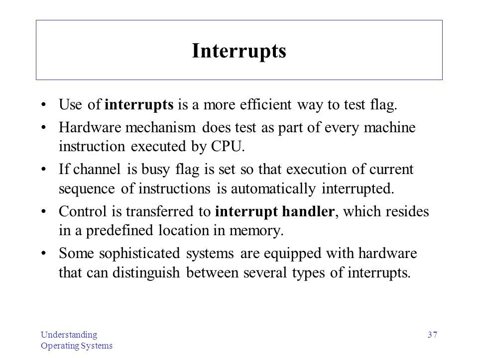 Interrupts Use of interrupts is a more efficient way to test flag.