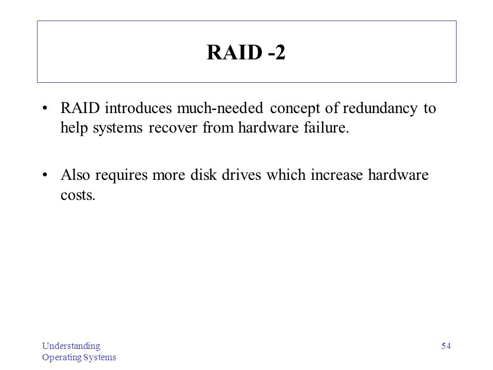 RAID -2 RAID introduces much-needed concept of redundancy to help systems recover from hardware failure.