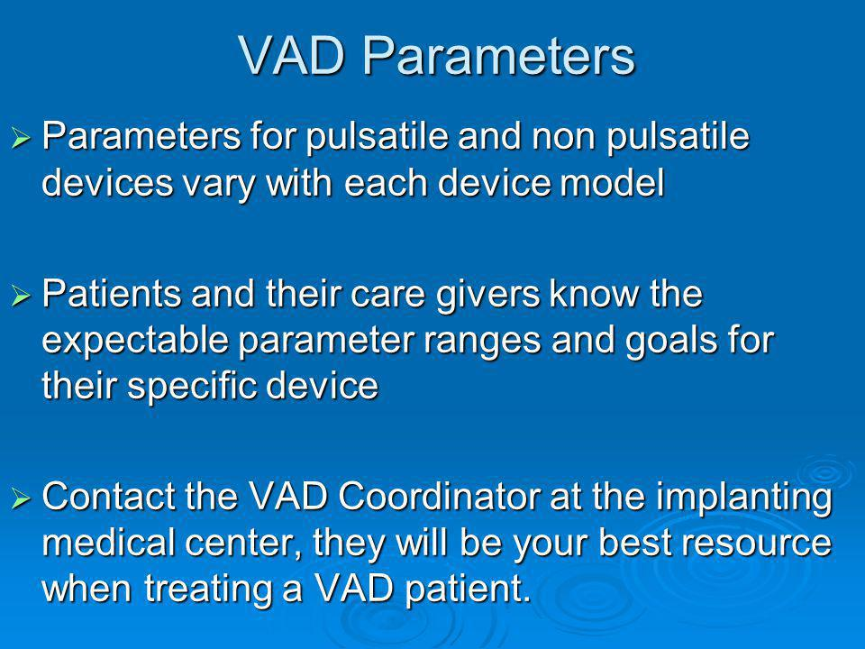 VAD Parameters Parameters for pulsatile and non pulsatile devices vary with each device model.