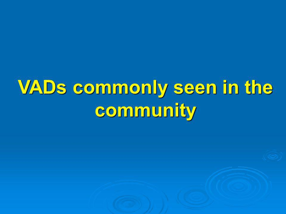VADs commonly seen in the community