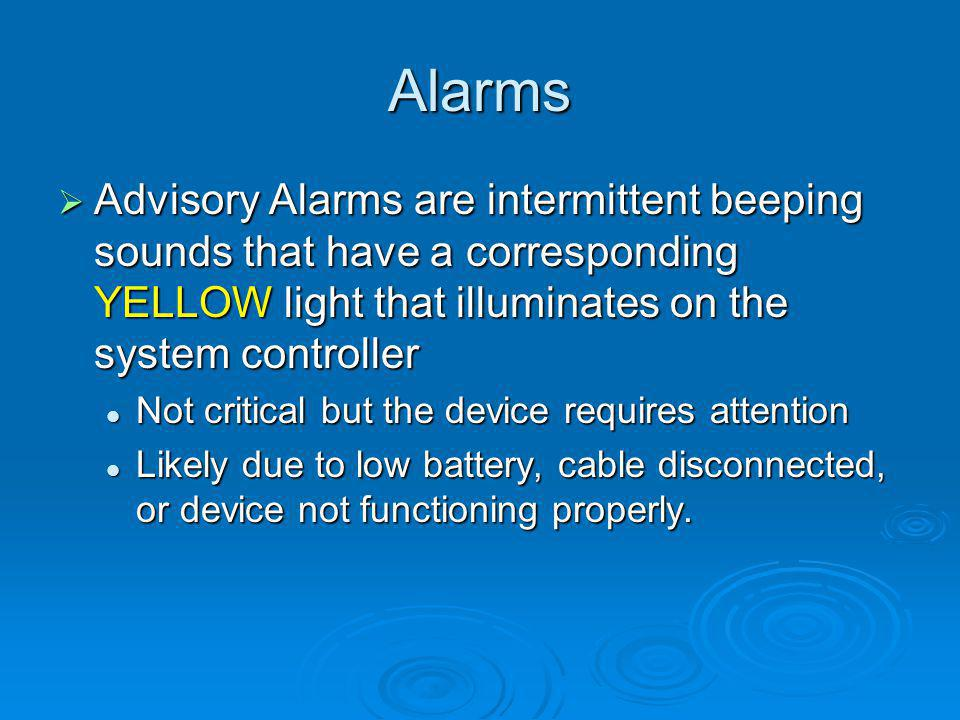 Alarms Advisory Alarms are intermittent beeping sounds that have a corresponding YELLOW light that illuminates on the system controller.