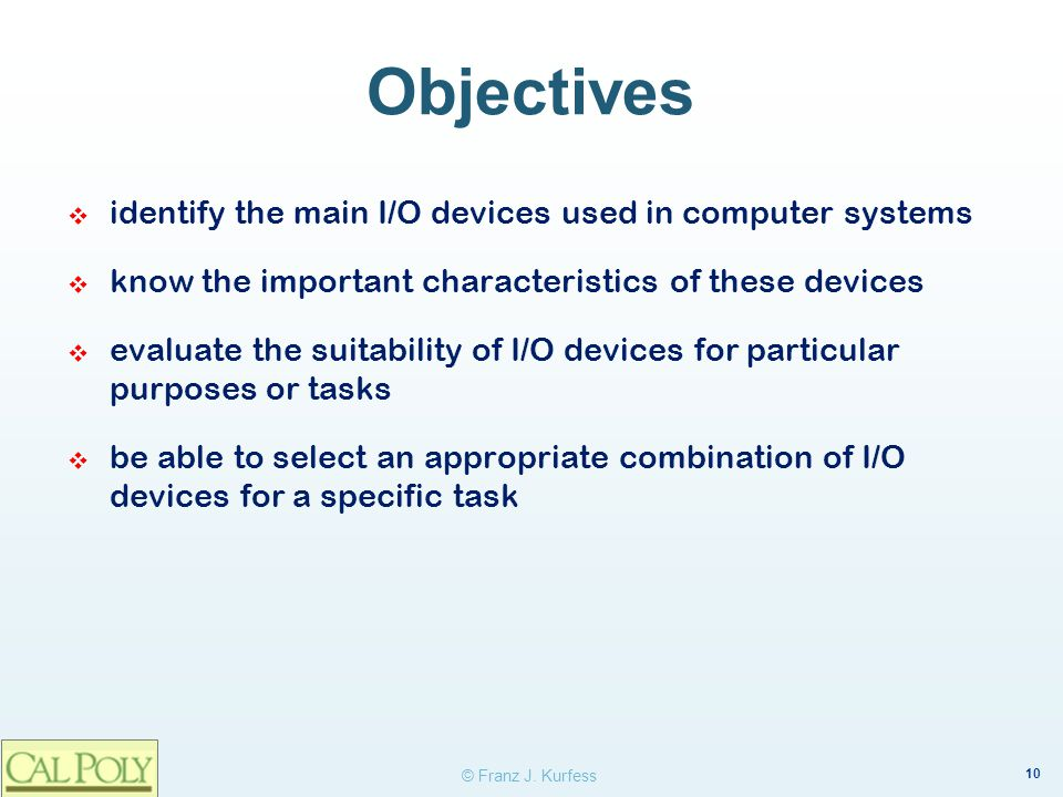 Objectives identify the main I/O devices used in computer systems