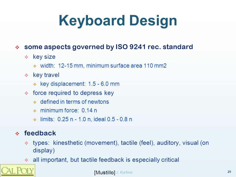 Keyboard Design some aspects governed by ISO 9241 rec. standard. key size. width: 12-15 mm, minimum surface area 110 mm2.