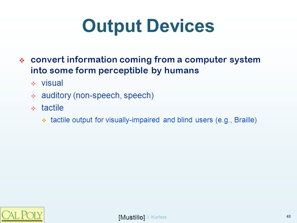 Output Devices convert information coming from a computer system into some form perceptible by humans.