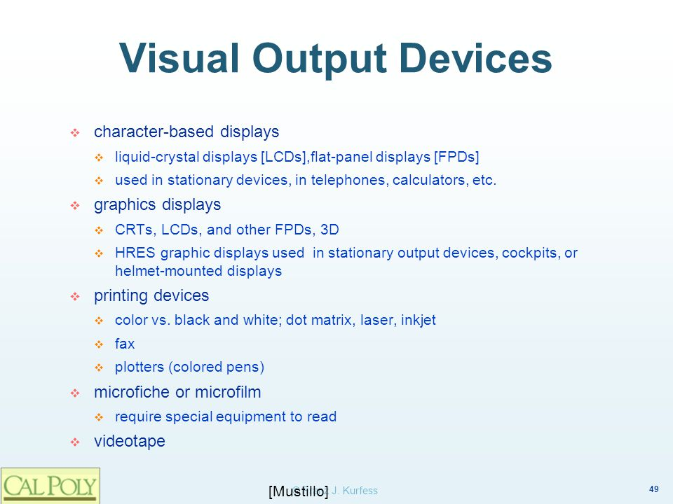 Visual Output Devices character-based displays graphics displays