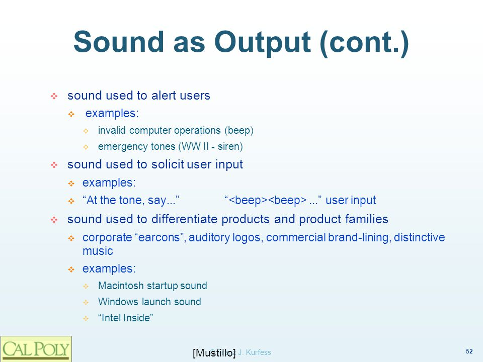 Sound as Output (cont.) sound used to alert users