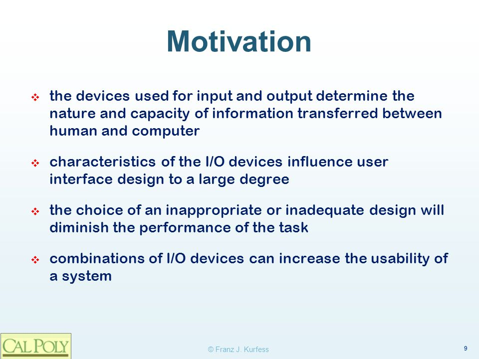 Motivation the devices used for input and output determine the nature and capacity of information transferred between human and computer.