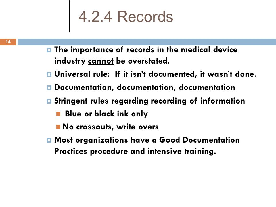 4.2.4 Records The importance of records in the medical device industry cannot be overstated.