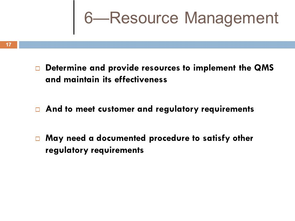 6—Resource Management Determine and provide resources to implement the QMS and maintain its effectiveness.