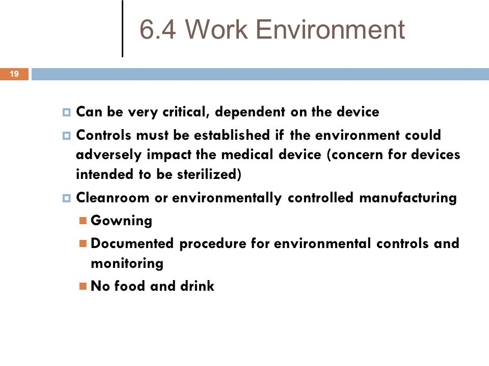 6.4 Work Environment Can be very critical, dependent on the device