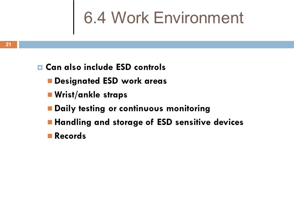 6.4 Work Environment Can also include ESD controls