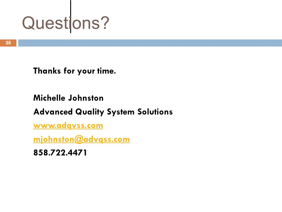 Questions Thanks for your time. Michelle Johnston