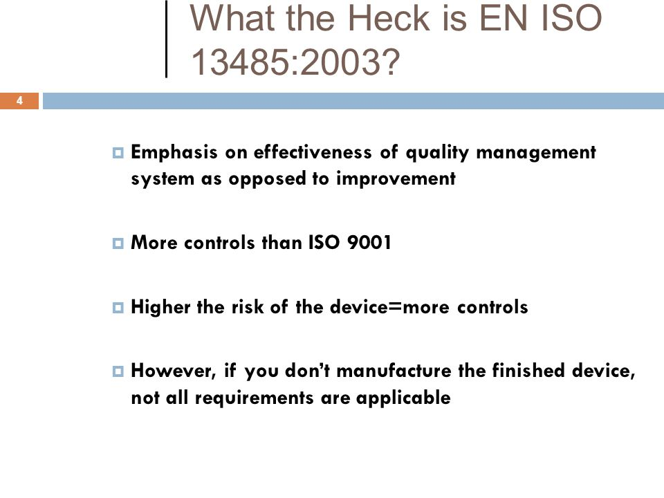 What the Heck is EN ISO 13485:2003 Emphasis on effectiveness of quality management system as opposed to improvement.