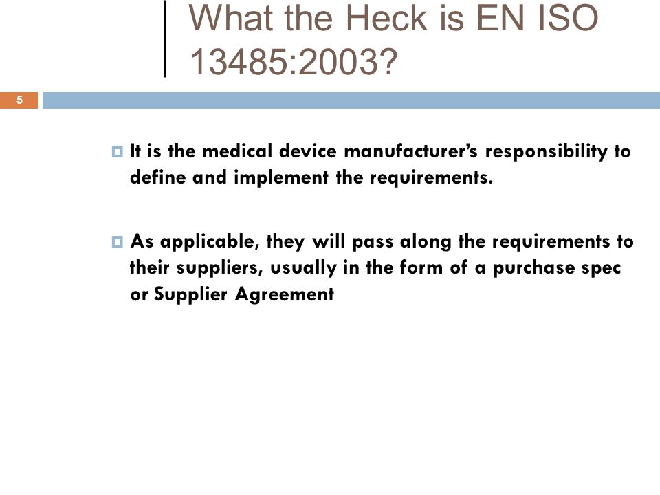 What the Heck is EN ISO 13485:2003 It is the medical device manufacturer's responsibility to define and implement the requirements.