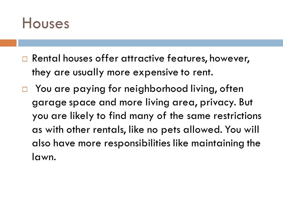 Houses Rental houses offer attractive features, however, they are usually more expensive to rent.