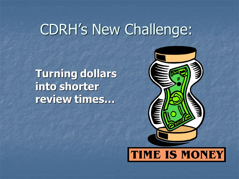 CDRH's New Challenge: Turning dollars into shorter review times…