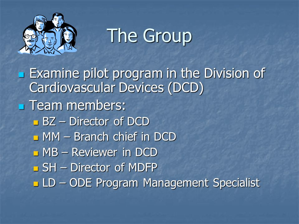 The Group Examine pilot program in the Division of Cardiovascular Devices (DCD) Team members: BZ – Director of DCD.