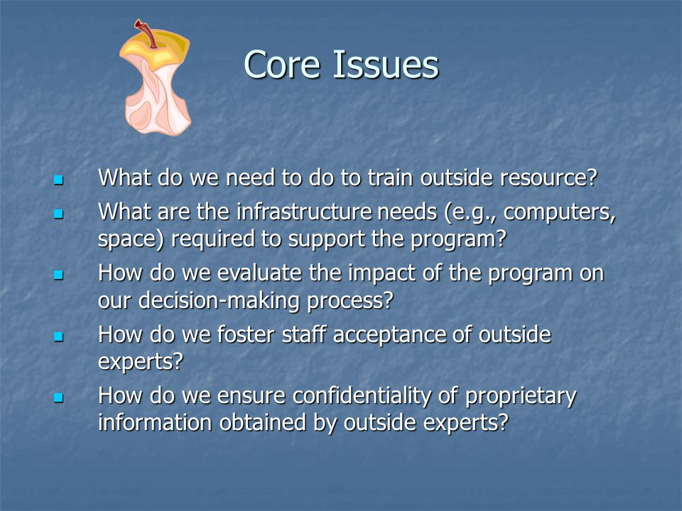 Core Issues What do we need to do to train outside resource