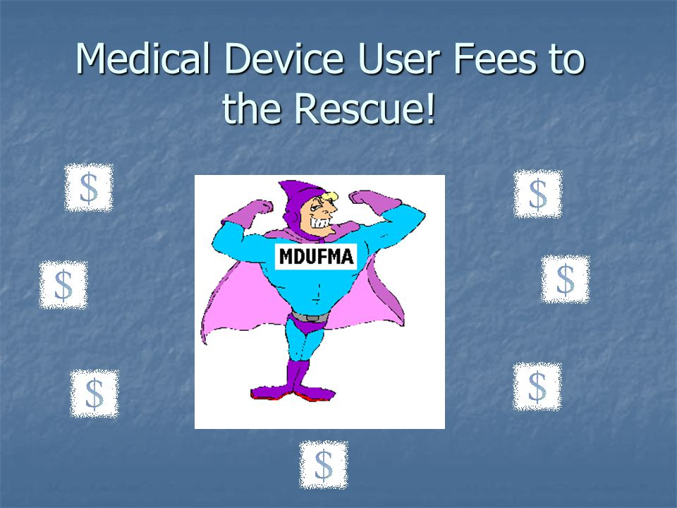Medical Device User Fees to the Rescue!