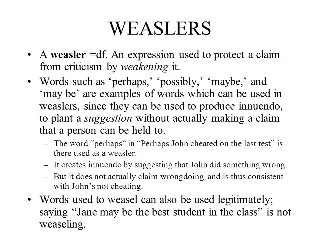 WEASLERS A weasler =df. An expression used to protect a claim from criticism by weakening it.