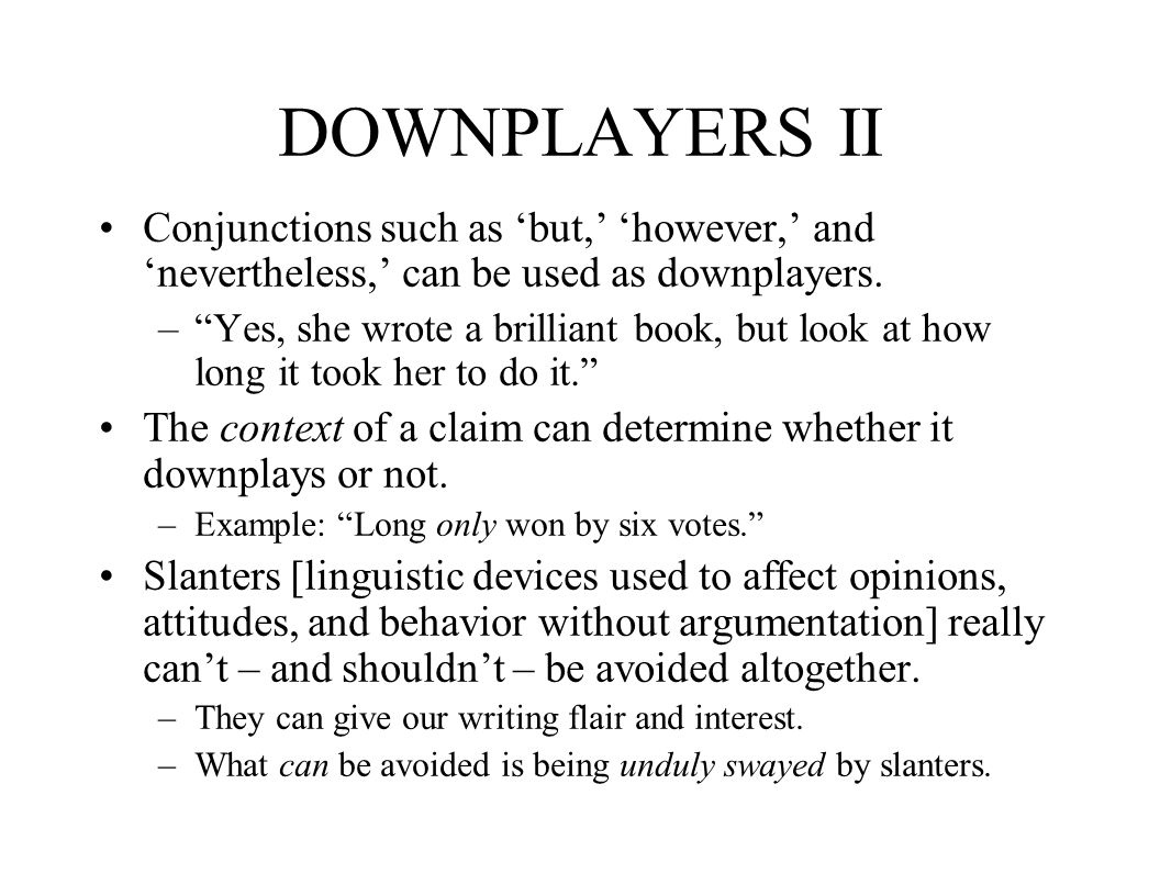 DOWNPLAYERS II Conjunctions such as 'but,' 'however,' and 'nevertheless,' can be used as downplayers.