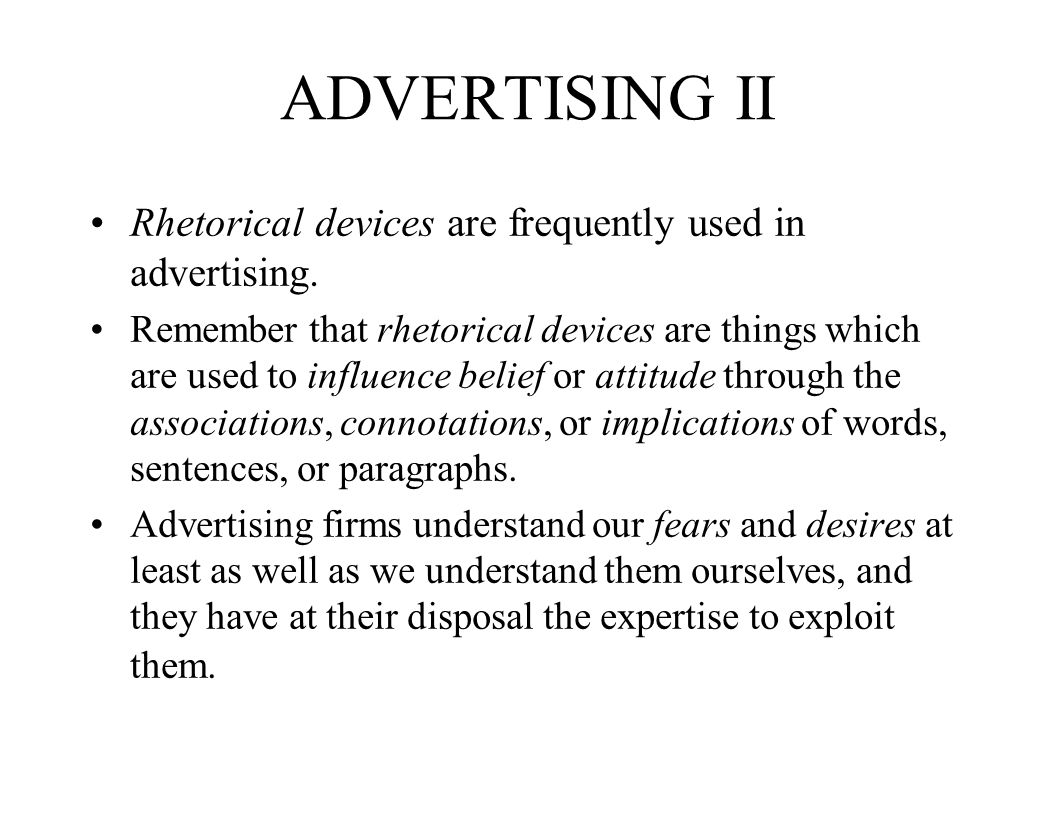 ADVERTISING II Rhetorical devices are frequently used in advertising.