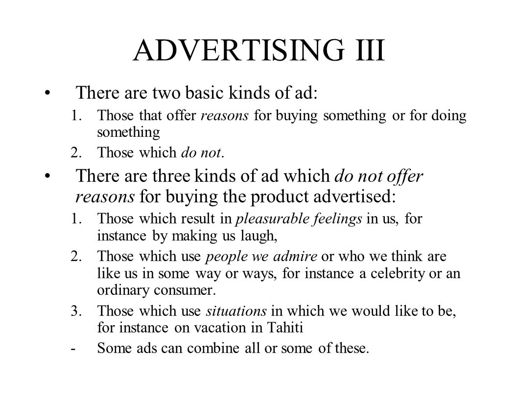 ADVERTISING III There are two basic kinds of ad: