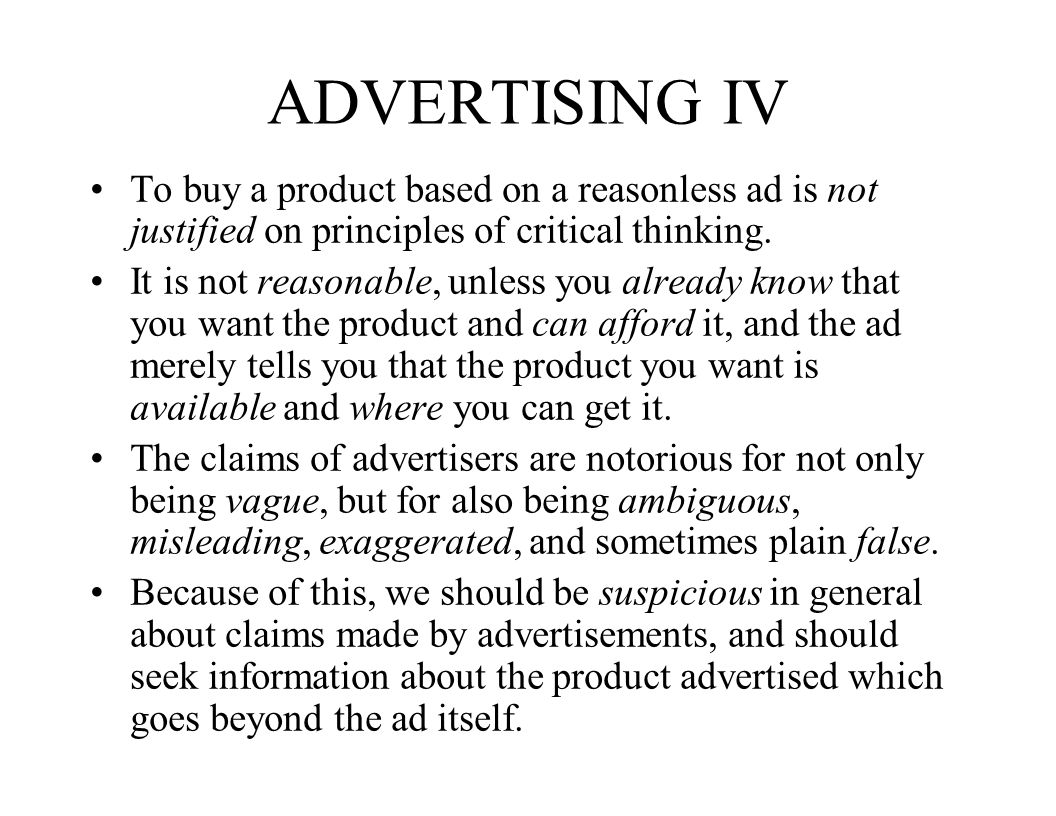 ADVERTISING IV To buy a product based on a reasonless ad is not justified on principles of critical thinking.