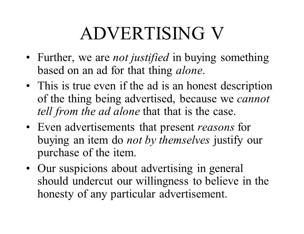 ADVERTISING V Further, we are not justified in buying something based on an ad for that thing alone.
