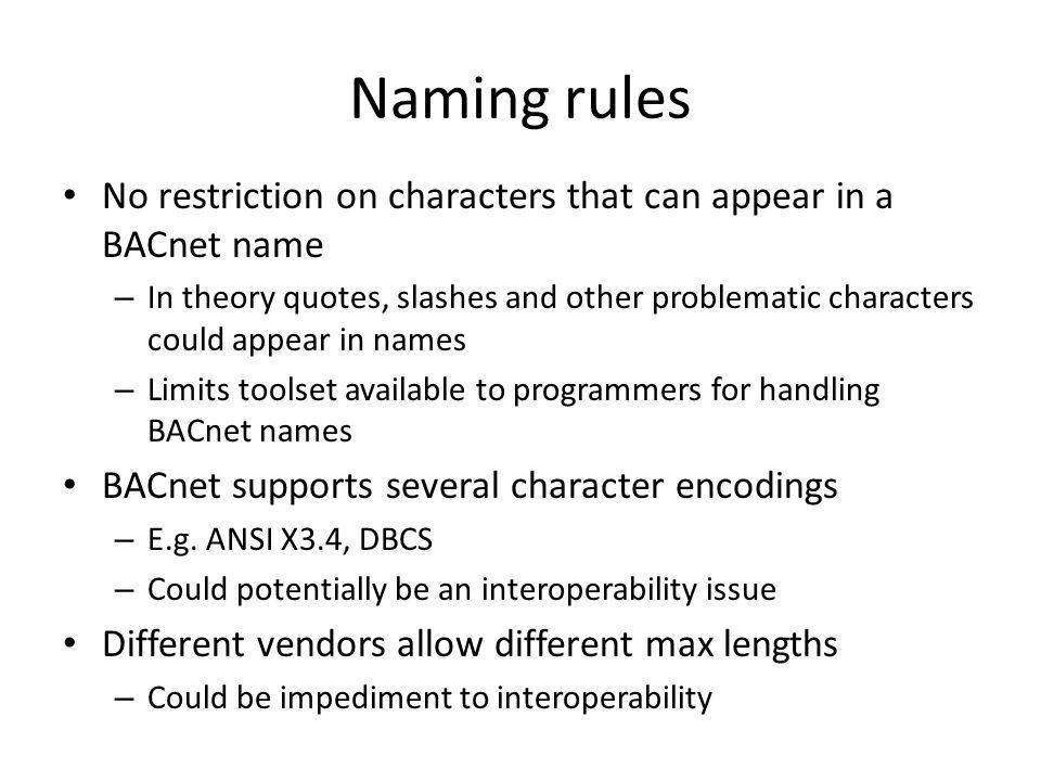 Naming rules No restriction on characters that can appear in a BACnet name.