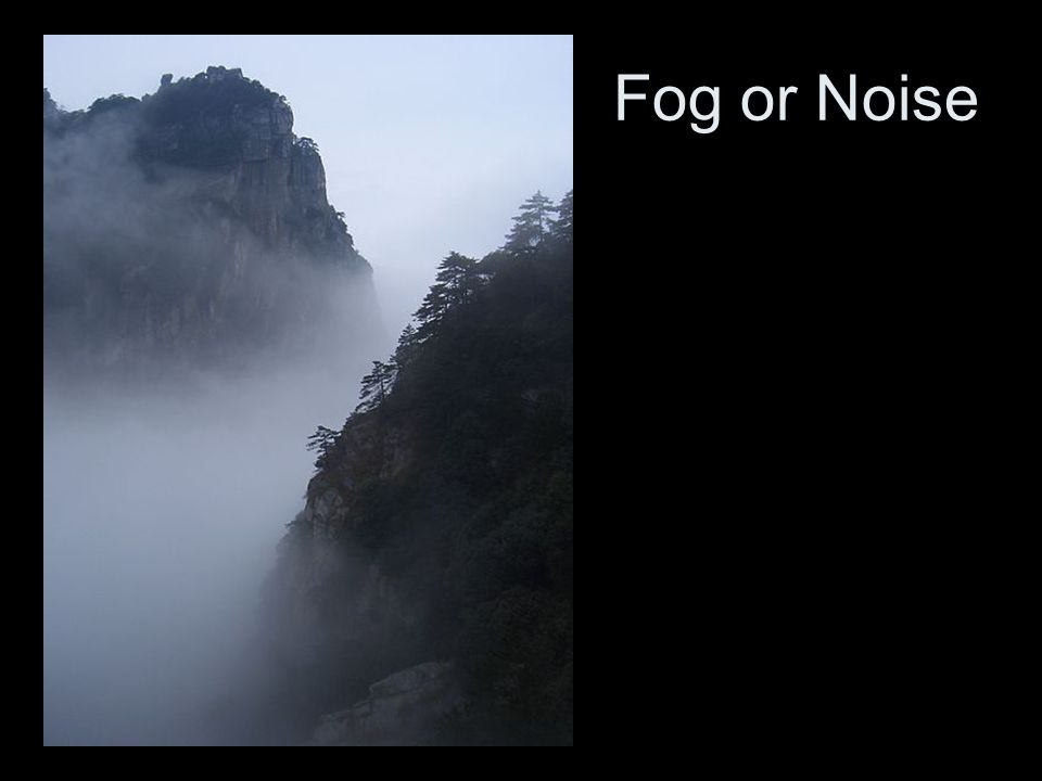 Fog or Noise