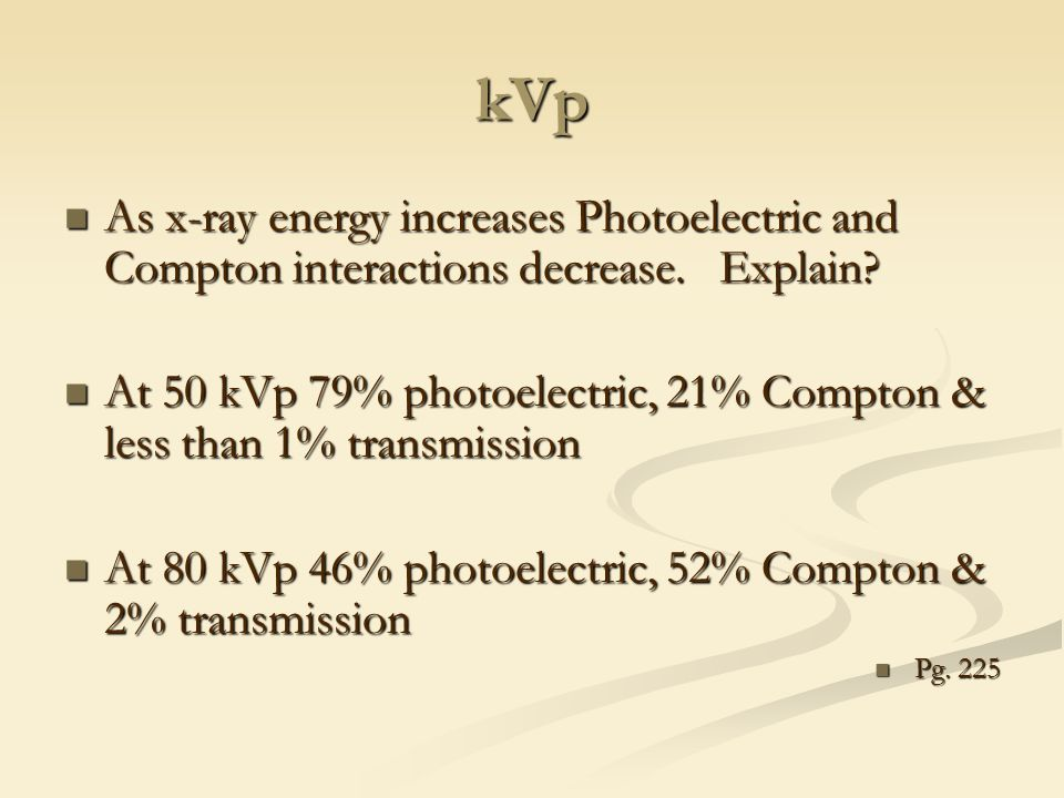kVp As x-ray energy increases Photoelectric and Compton interactions decrease. Explain